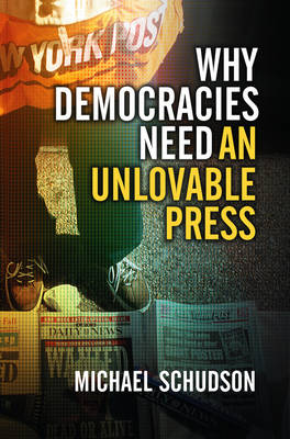 Why Democracies Need an Unlovable Press (Hardback)