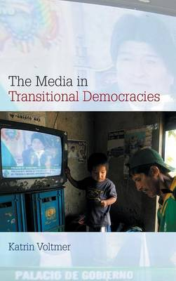 The Media in Transitional Democracies - Contemporary Political Communication (Hardback)