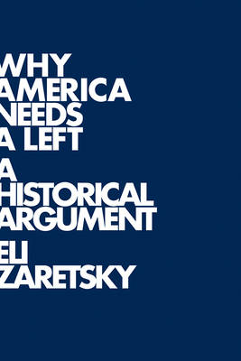 Why America Needs a Left: A Historical Argument (Hardback)