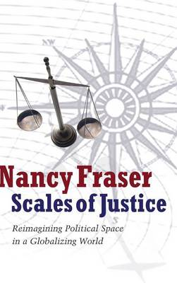 Scales of Justice: Reimagining Political Space in a Globalizing World (Hardback)