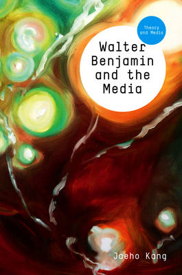 Walter Benjamin and the Media: The Spectacle of Modernity - Theory and Media (Hardback)