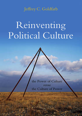 Reinventing Political Culture: The Power of Culture versus the Culture of Power (Hardback)