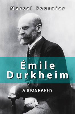 Emile Durkheim: A Biography (Hardback)