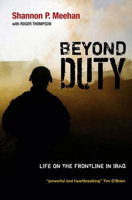 Beyond Duty: Life on the Frontline in Iraq (Hardback)