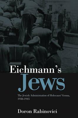 Eichmann's Jews - the Jewish Administration of Holocaust Vienna, 1938-1945 (Hardback)