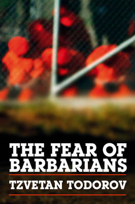 The Fear of Barbarians (Hardback)