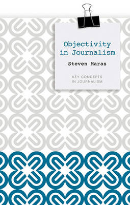 Objectivity in Journalism - Key Concepts in Journalism (Hardback)