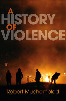 A History of Violence: From the End of the Middle Ages to the Present (Hardback)