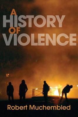 A History of Violence: From the End of the Middle Ages to the Present (Paperback)