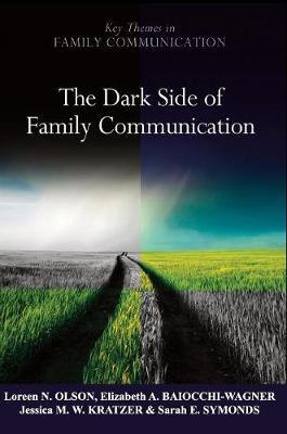 The Dark Side of Family Communication - Key Themes in Family Communication (Hardback)