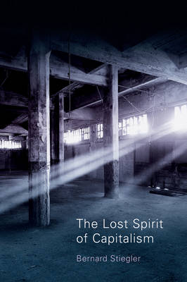 The Lost Spirit of Capitalism: Disbelief and Discredit (Hardback)