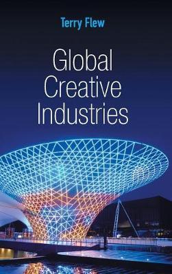 Global Creative Industries - Global Media and Communication (Hardback)