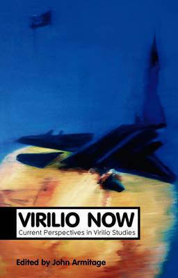 Virilio Now: Current Perspectives in Virilio Studies (Hardback)