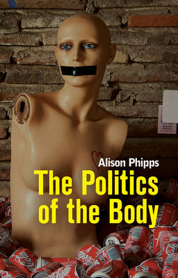 The Politics of the Body: Gender in a Neoliberal and Neoconservative Age (Hardback)