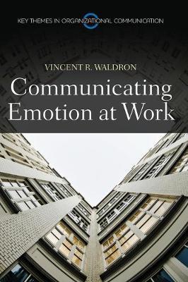 Communicating Emotion at Work - Polity Key Themes in Organizational Communication (Hardback)