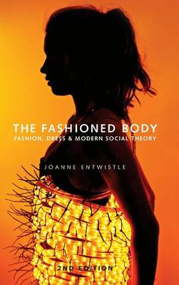 The Fashioned Body: Fashion, Dress and Social Theory (Hardback)