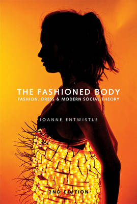 The Fashioned Body: Fashion, Dress and Social Theory (Paperback)