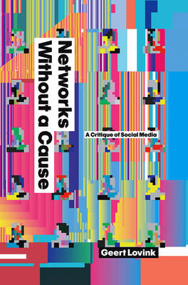 Networks Without a Cause: A Critique of Social Media (Hardback)