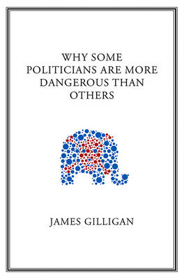 Why Some Politicians Are More Dangerous Than Others (Paperback)