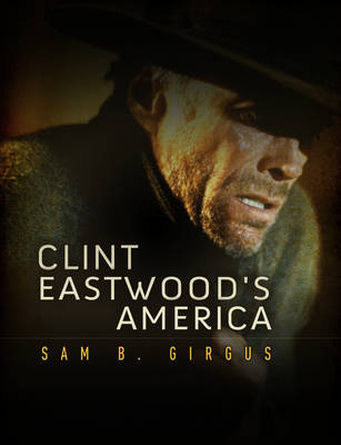 Clint Eastwood's America - Polity America Through the Lens Series (Hardback)
