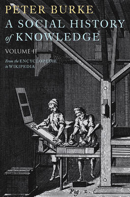 A Social History of Knowledge II: From the Encyclopaedia to Wikipedia (Hardback)