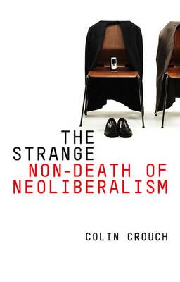 The Strange Non-death of Neo-liberalism (Hardback)