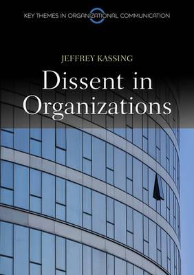 Dissent in Organizations - Key Themes in Organizational Communication (Hardback)