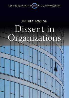 Dissent in Organizations - Key Themes in Organizational Communication (Paperback)