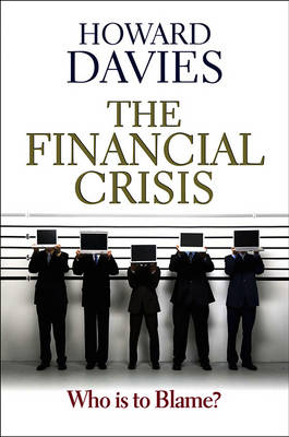 The Financial Crisis: Who is to Blame? (Hardback)