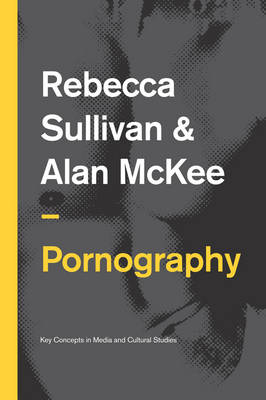 Pornography: Structures, Agency and Performance - Key Concepts in Media and Cultural Studies (Paperback)