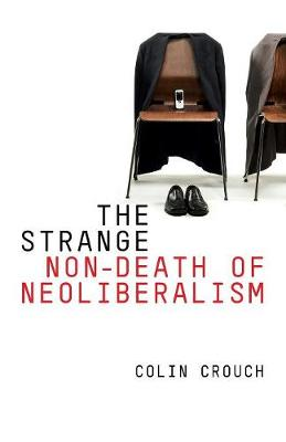 The Strange Non-death of Neo-liberalism (Paperback)