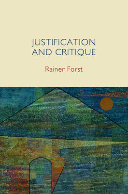 Justification and Critique: Towards a Critical Theory of Politics (Paperback)