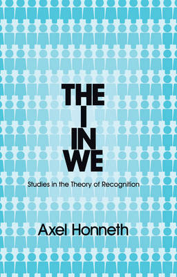 The I in We: Studies in the Theory of Recognition (Hardback)