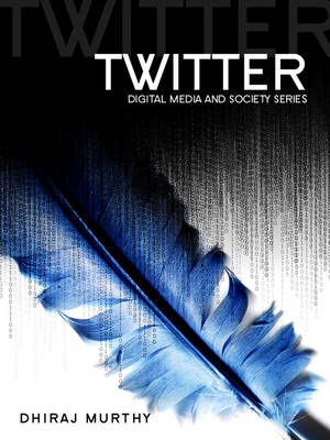 Twitter: Social Communication in the Twitter Age - Digital Media and Society (Hardback)