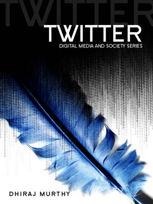 Twitter: Social Communication in the Twitter Age - Digital Media and Society (Paperback)