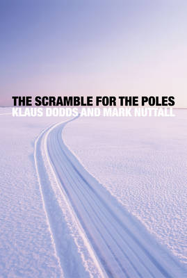 The Scramble for the Poles: The Geopolitics of the Arctic and Antarctic (Hardback)
