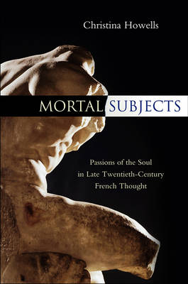 Mortal Subjects - Passions of the Soul in Late Twentieth-century French Thought (Hardback)