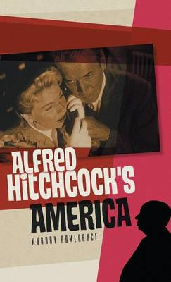 Alfred Hitchcock's America - Polity America Through the Lens Series (Hardback)