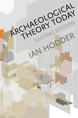 Archaeological Theory Today (Hardback)