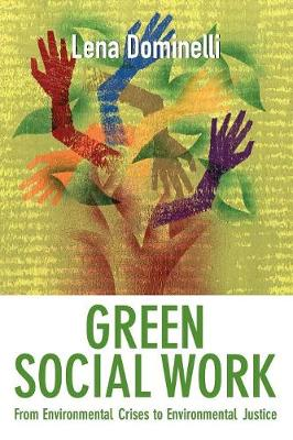 Green Social Work: From Environmental Crises to Environmental Justice (Paperback)
