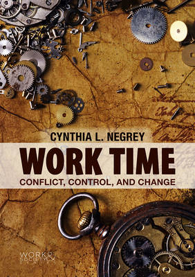 Work Time: Conflict, Control, and Change - Work & Society (Hardback)