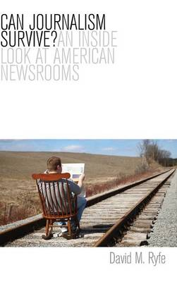 Can Journalism Survive?: An Inside Look at American Newsrooms (Hardback)