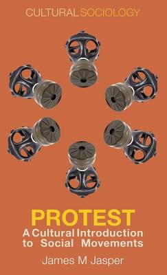 Protest: A Cultural Introduction to Social Movements - Cultural Sociology (Hardback)