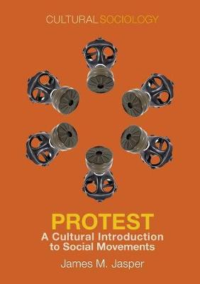 Protest: A Cultural Introduction to Social Movements - Cultural Sociology (Paperback)