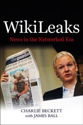 WikiLeaks: News in the Networked Era (Paperback)