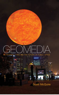 Geomedia: Networked Cities and the Future of Public Space (Hardback)