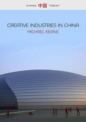 Creative Industries in China: Art, Design and Media - China Today (Hardback)