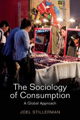 The Sociology of Consumption: A Global Approach (Paperback)