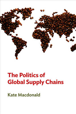 The Politics of Global Supply Chains (Paperback)