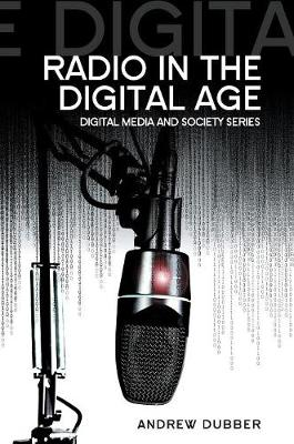 Radio in the Digital Age - Digital Media and Society (Hardback)